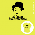 T-shirt personalizada - All famous have moustache: Charlie Chaplin; T-shirt; Moustache; Famous; Charlie Chaplin