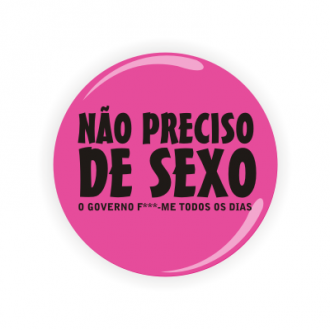 Crachá, Pin, Badge personalizado - Não preciso de sexo, o governo fode-me todos